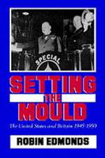 Setting the Mould: The United States and Britain 1945-1950