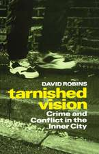 Tarnished Vision: Crime and Conflict in the Inner City