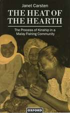 The Heat of the Hearth: The Process of Kinship in a Malay Fishing Community