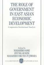 The Role of Government in East Asian Economic Development: Comparative Institutional Analysis