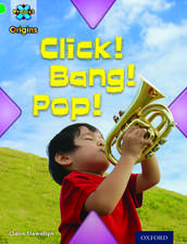 Project X Origins: Green Book Band, Oxford Level 5: Making Noise: Click! Bang! Pop!