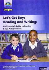 Project X Origins: Let's Get Boys Reading and Writing: An Essential Guide to Raising Boys' Achievement: The Essential Guide to Raising Boys' Achievement