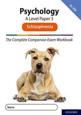 The Complete Companions for AQA Fourth Edition: 16-18: The Complete Companions: A Level Psychology: Paper 3 Exam Workbook for AQA: Schizophrenia