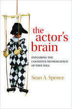 The actor's brain: Exploring the cognitive neuroscience of free will