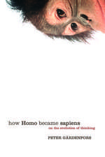 How Homo Became Sapiens: On the evolution of thinking