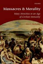 Massacres and Morality: Mass Atrocities in an Age of Civilian Immunity