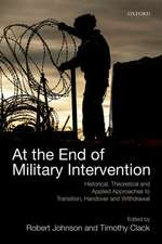 At the End of Military Intervention: Historical, Theoretical and Applied Approaches to Transition, Handover and Withdrawal
