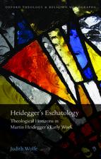 Heidegger's Eschatology: Theological Horizons in Martin Heidegger's Early Work