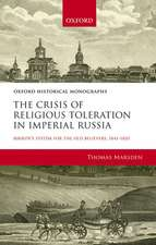 The Crisis of Religious Toleration in Imperial Russia: Bibikov's System for the Old Believers, 1841-1855