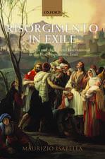 Risorgimento in Exile: Italian Émigrés and the Liberal International in the Post-Napoleonic Era