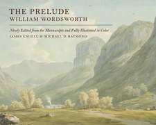 William Wordsworth: The Prelude, 1805: Edited from the Manuscripts and Illustrated, with an Introduction, Maps, Notes, Glosses, and Chronology
