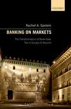 Banking on Markets: The Transformation of Bank-State Ties in Europe and Beyond