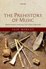 The Prehistory of Music: Human Evolution, Archaeology, and the Origins of Musicality