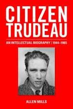 Citizen Trudeau: An Intellectual Biography, 1944-1965