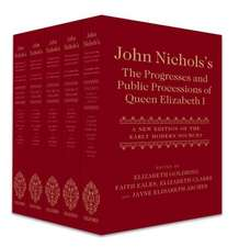 John Nichols's The Progresses and Public Processions of Queen Elizabeth I: A New Edition of the Early Modern Sources (Five-volume set)