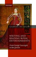 Writing and Reading Royal Entertainments: From George Gascoigne to Ben Jonson