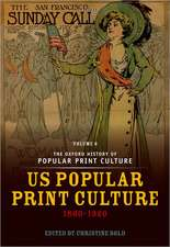 The Oxford History of Popular Print Culture: Volume Six: US Popular Print Culture 1860-1920