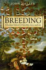 Breeding: The human history of heredity, race, and sex