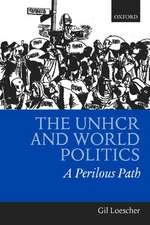 The UNHCR and World Politics: A Perilous Path
