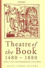 Theatre of the Book 1480-1880: Print, Text, and Performance in Europe
