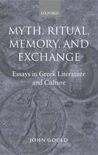 Myth, Ritual, Memory, and Exchange: Essays in Greek Literature and Culture