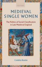 Medieval Single Women: The Politics of Social Classification in Late Medieval England