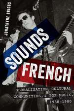 Sounds French: Globalization, Cultural Communities and Pop Music in France, 1958-1980