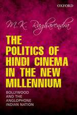 The Politics of Hindi Cinema in the New Millennium: Bollywood and the Anglophone Indian Nation