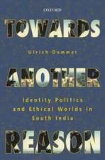 Towards Another Reason: Identity Politics and Ethical Worlds in South India