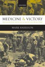 Medicine and Victory: British Military Medicine in the Second World War