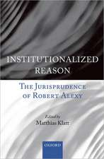 Institutionalized Reason: The Jurisprudence of Robert Alexy
