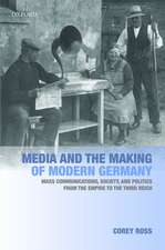 Media and the Making of Modern Germany: Mass Communications, Society, and Politics from the Empire to the Third Reich