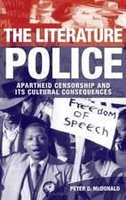 The Literature Police: Apartheid Censorship and Its Cultural Consequences