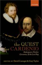 The Quest for Cardenio: Shakespeare, Fletcher, Cervantes, and the Lost Play