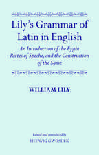 Lily's Grammar of Latin in English:  An Introduction of the Eyght Partes of Speche, and the Construction of the Same
