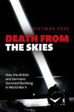Death from the Skies: How the British and Germans Survived Bombing in World War II