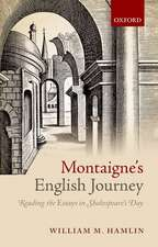 Montaigne's English Journey: Reading the Essays in Shakespeare's Day