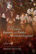 Portraits, Painters, and Publics in Provincial England 1540—1640