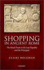 Shopping in Ancient Rome: The Retail Trade in the Late Republic and the Principate