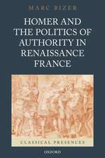 Homer and the Politics of Authority in Renaissance France