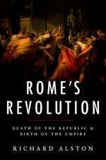 Rome's Revolution: Death of the Republic & Birth of the Empire
