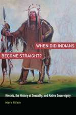 When Did Indians Become Straight?: Kinship, the History of Sexuality, and Native Sovereignty