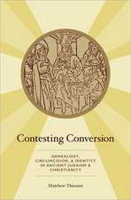 Contesting Conversion: Genealogy, Circumcision, and Identity in Ancient Judaism and Christianity
