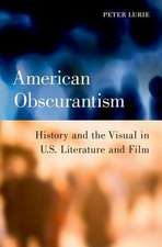 American Obscurantism: History and the Visual in U.S. Literature and Film
