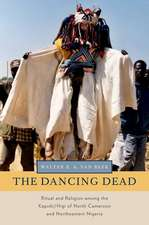 The Dancing Dead: Ritual and Religion among the Kapsiki/Higi of North Cameroon and Northeastern Nigeria