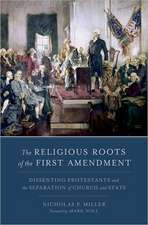 The Religious Roots of the First Amendment: Dissenting Protestants and the Separation of Church and State