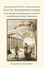 The Civic Constitution: Civic Visions and Struggles in the Path toward Constitutional Democracy
