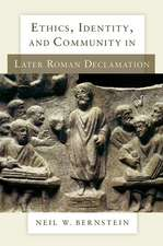Ethics, Identity, and Community in Later Roman Declamation