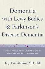 Dementia with Lewy Body and Parkinson's Disease Patients: Patient, Family, and Clinician Working Together for Better Outcomes