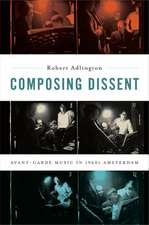 Composing Dissent: Avant-garde Music in 1960s Amsterdam
